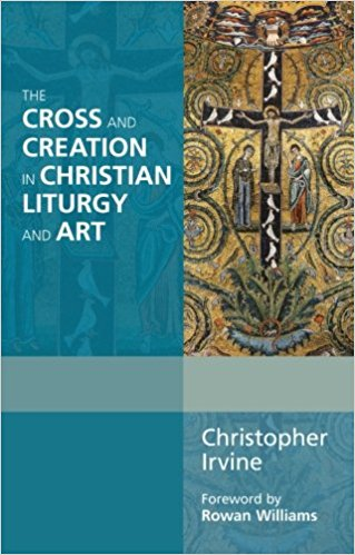 Cover of The Cross and Creation in Christian Liturgy and Art
