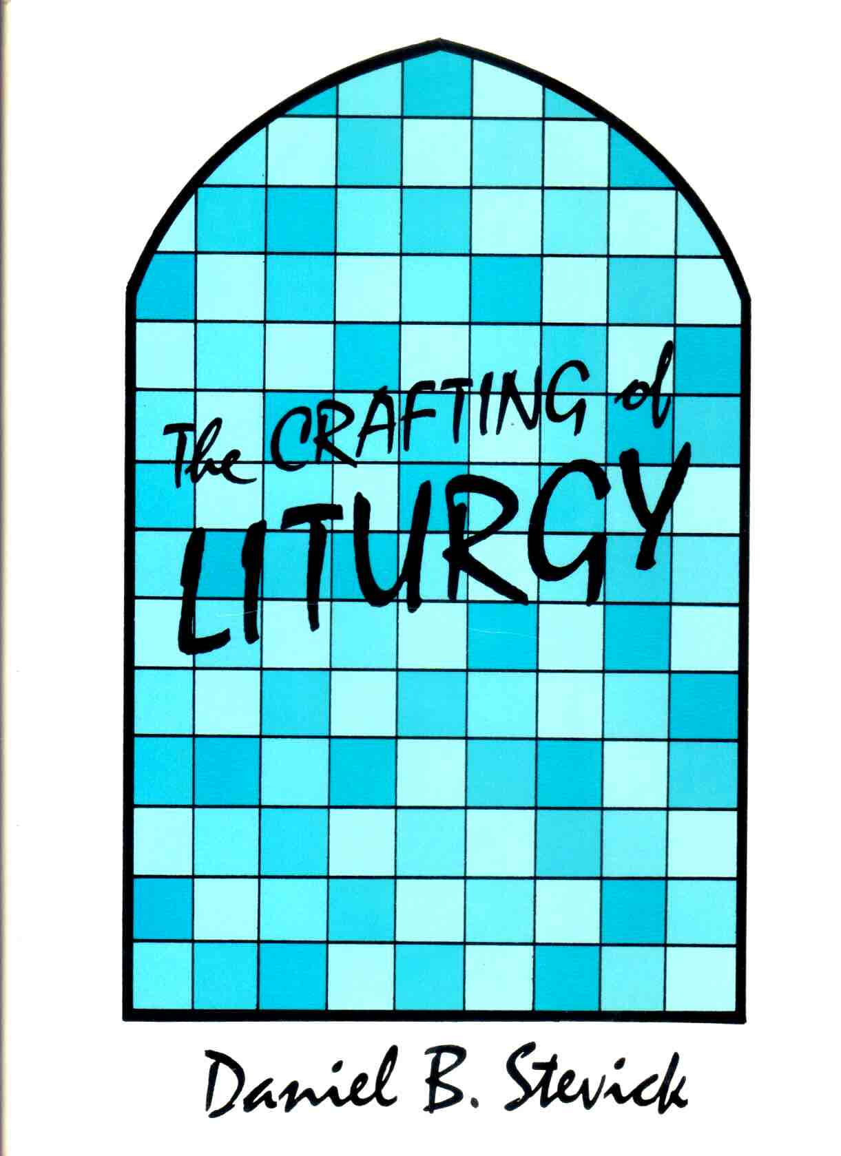 The Crafting of Liturgy